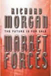 Market Forces by Richard Morgan - UK hardback